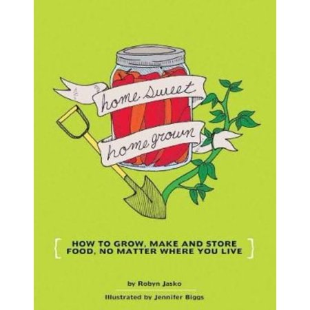 Homesweet Homegrown  How To Grow  Make And Store Food Your Own Food  No Matter Where You Live