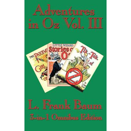 Girls Wizard - Adventures in Oz Vol. III : The Patchwork Girl of Oz, Little Wizard Stories of Oz, Tik-Tok of Oz