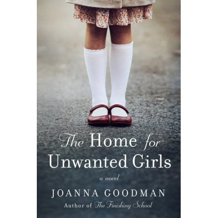 The Home for Unwanted Girls : The Heart-Wrenching, Gripping Story of a Mother-Daughter Bond That Could Not Be Broken - Inspired by True