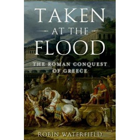 Taken at the Flood : The Roman Conquest of Greece - Are Togas Roman Or Greek