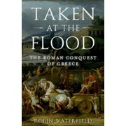 Taken at the Flood : The Roman Conquest of Greece