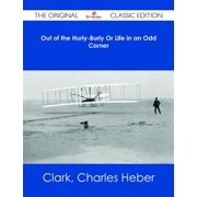 Out of the Hurly-Burly Or Life in an Odd Corner - The Original Classic Edition - eBook