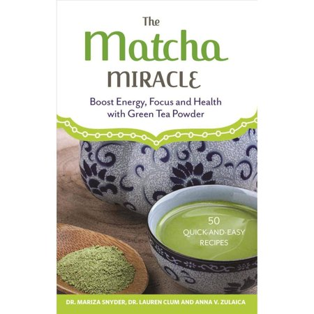 The Matcha Miracle  Boost Energy  Focus And Health With Green Tea Powder