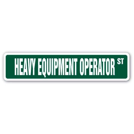 HEAVY EQUIPMENT OPERATOR Street Sign tractors crane bulldozer forklift | Indoor/Outdoor | 18
