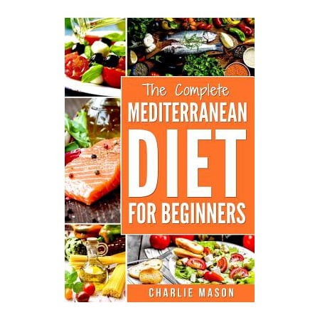 Mediterranean Diet : Mediterranean Diet for Beginners: Healthy Recipes Meal Cookbook Start Guide to Weight Loss with Easy Recipes Meal Plans: Weight Loss Healthy Recipes Cookbook Lose Weight (The Best Fasting Diet To Lose Weight Fast)