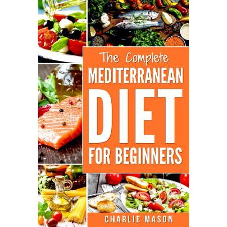 Mediterranean Diet : Mediterranean Diet for Beginners: Healthy Recipes Meal Cookbook Start Guide to Weight Loss with Easy Recipes Meal Plans: Weight Loss Healthy Recipes Cookbook Lose Weight