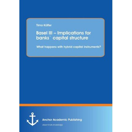 Basel Iii   Implications For Banks Capital Structure  What Happens With Hybrid Capital Instruments