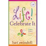 Women of Faith (Thomas Nelson): Life! Celebrate It: Listen, Learn, Laugh, Love (Paperback)