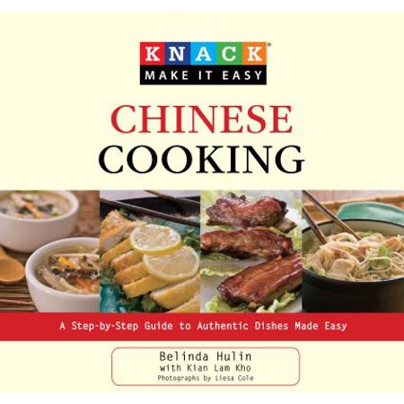 Chinese Cooking : A Step-By-Step Guide to Authentic Dishes Made