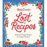 Betty Crocker Lost Recipes : Beloved Vintage Recipes for Today's Kitchen