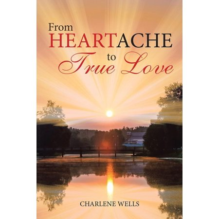 From Heartache to True Love - eBook (Heaven Heartache And The Power Of Love)
