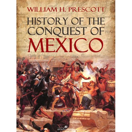 History of the Conquest of Mexico -