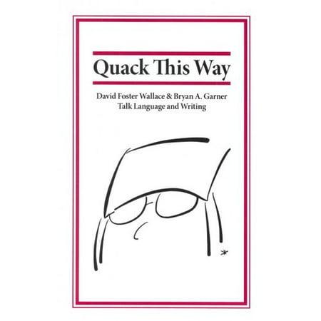 Quack This Way  David Foster Wallace   Bryan A  Garner Talk Language And Writing