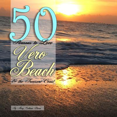 50 Reasons to Love Vero Beach and the Treasure Coast ()