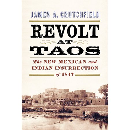 Revolt at Taos : The New Mexican and Indian Insurrection of