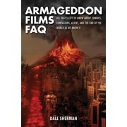 FAQ: Armageddon Films FAQ: All That's Left to Know about Zombies, Contagions, Alients and the End of the World as We Know It! (Paperback)