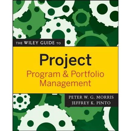 The Wiley Guide to Project, Program, and Portfolio Management -
