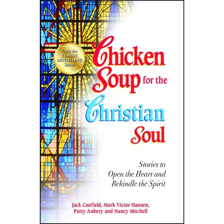 Chicken Soup for the Christian Soul : Stories to Open the Heart and Rekindle the - Open Christian Cross