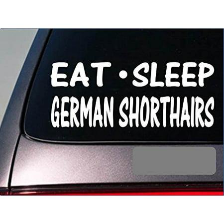 Eat Sleep German Shorthairs Sticker *G894* 8
