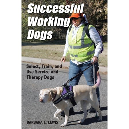 Successful Working Dogs : Barbara L. Lewis Select, Train, and Use Service and Therapy