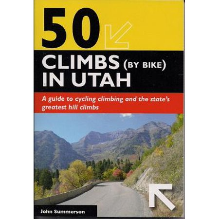 50 Climbs (by Bike) in Utah : A Guide to Cycling Climbing and the State's Greatest Hill (Hill Field Utah)