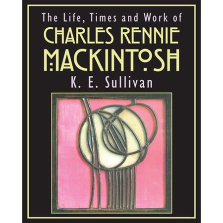 The Life, Times and Work of Charles Rennie Mackintosh - eBook