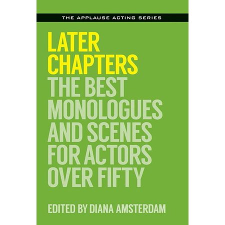 Later Chapters : The Best Monologues and Scenes for Actors Over (Top Ten Best Actors)