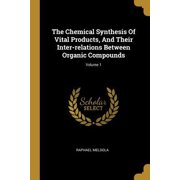 The Chemical Synthesis Of Vital Products, And Their Inter-relations Between Organic Compounds; Volume 1 Paperback