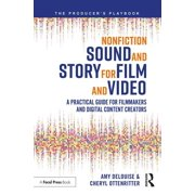 Nonfiction Sound and Story for Film and Video : A Practical Guide for Filmmakers and Digital Content Creators