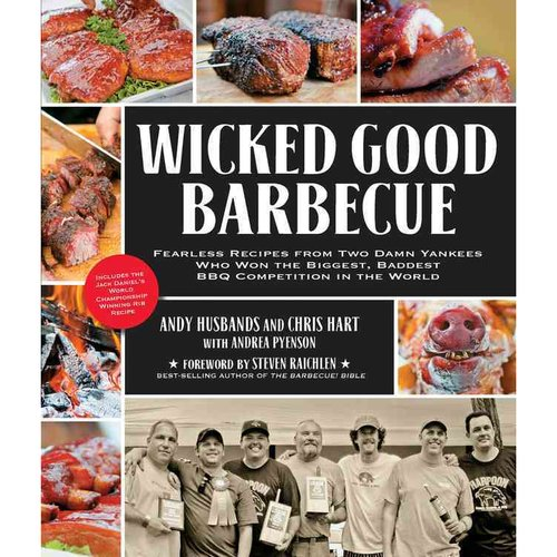 Wicked Good Barbecue: Fearless Recipes from Two Damn Yankees Who Won the Biggest, Baddest BBQ Competitions in the World