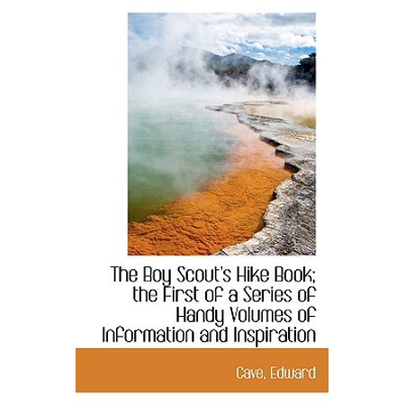 The Boy Scout's Hike Book; The First of a Series of Handy Volumes of Information and Inspiration