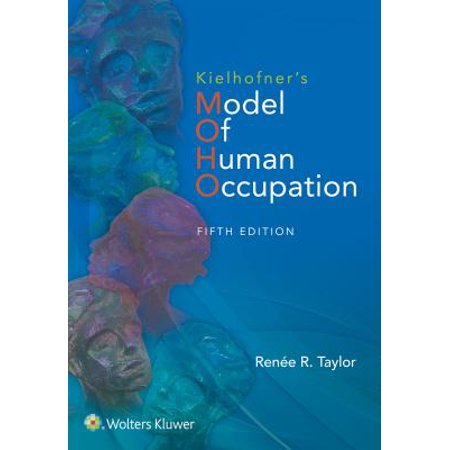 Kielhofner's Model of Human Occupation : Theory and Application (Model Of Human Occupation)