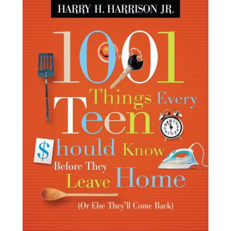 1001 Things Every Teen Should Know Before They Leave Home : (or Else They'll Come Back) (1001 Things You Should Know)