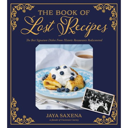 The Book of Lost Recipes : The Best Signature Dishes From Historic Restaurants