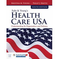 Sultz & Young's Health Care Usa: Understanding Its Organization and Delivery (Hardcover)