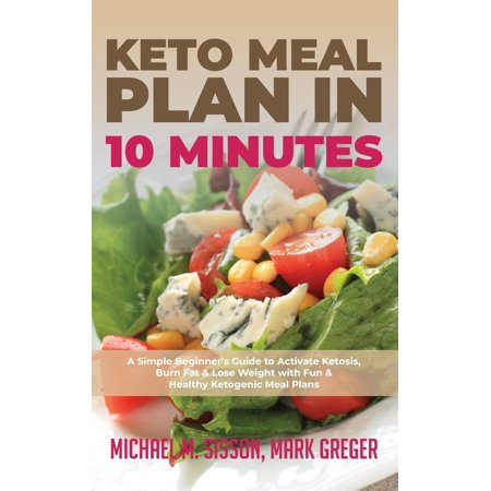 Keto Meal Plan in 10 Minutes: A Simple Beginner's Guide to Activate Ketosis, Burn Fat & Lose Weight with Fun & Healthy Ketogenic Meal Plans