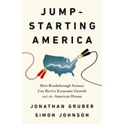 Jump-Starting America : How Breakthrough Science Can Revive Economic Growth and the American Dream