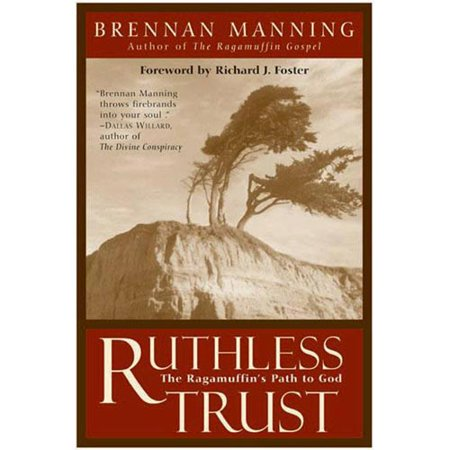 Ruthless Trust  The Ragamuffins Path To God