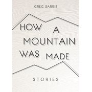 How a Mountain Was Made: Stories (Hardcover)