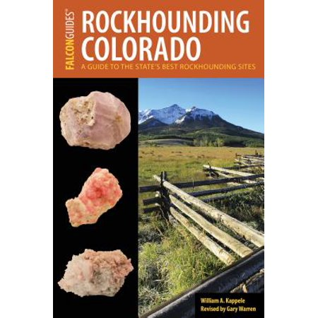 Rockhounding Colorado : A Guide to the State's Best Rockhounding