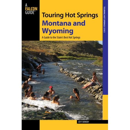Falcon Guides: Touring Hot Springs: Touring Hot Springs Montana and Wyoming: A Guide to the States' Best Hot Springs (Paperback) Element Spring Guide
