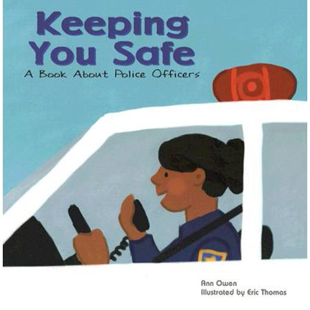 Keeping You Safe : A Book about Police Officers - Gift Ideas For Police Officers