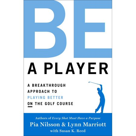 Be a Player : A Breakthrough Approach to Playing Better ON the Golf