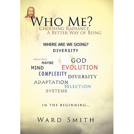 Who Me? : Choosing Radiance, a Better Way of Being Who Me?