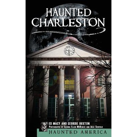 Haunted Charleston : Stories from the College of Charleston, the Citadel and the Holy City