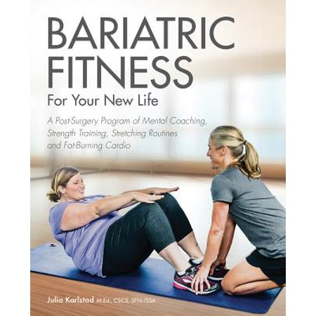 - Bariatric Fitness for Your New Life : A Post Surgery Program of Mental Coaching, Strength Training, Stretching Routines and Fat-Burning Cardio