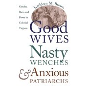 Published by the Omohundro Institute of Early American Histo: Good Wives, Nasty Wenches, and Anxious Patriarchs: Gender, Race, and Power in Colonial Virginia (Paperback)