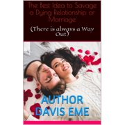 The Best Idea to Savage a Dying Relationship or Marriage (There is always a Way Out) - eBook