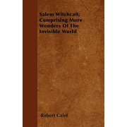 Salem Witchcaft; Comprising More Wonders of the Invisible World
