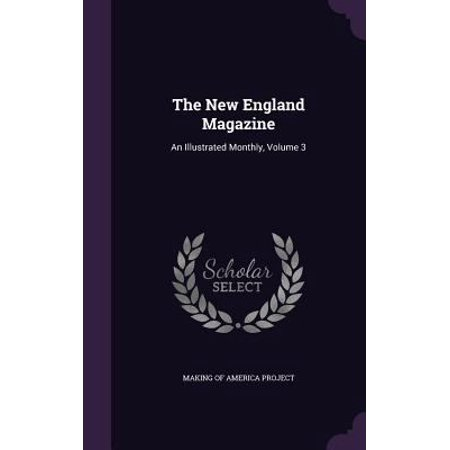 The New England Magazine  An Illustrated Monthly  Volume 3